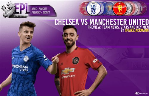 Chelsea vs Manchester United Preview | Team News, Stats & Key Men