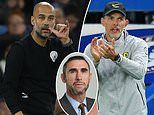 MARTIN KEOWN: Beat Manchester City and Thomas Tuchel will feel unstoppable at Chelsea