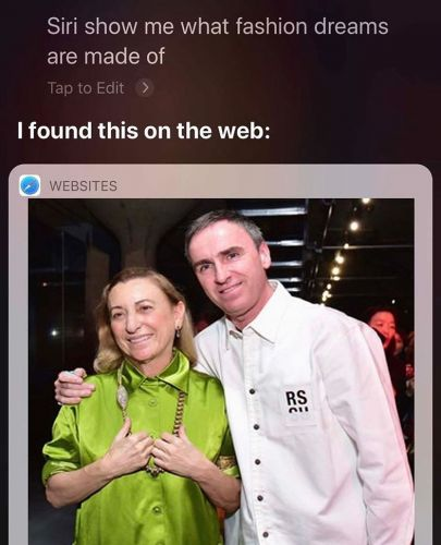 You can submit questions for Miuccia Prada and Raf Simons