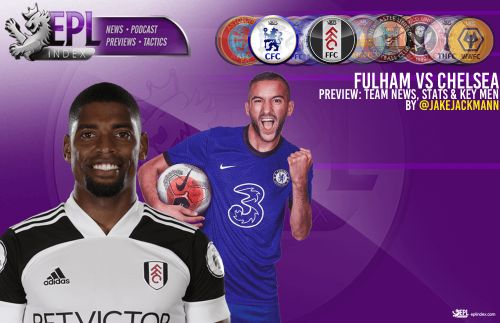 Fulham vs Chelsea Preview | Team News, Stats & Key Men