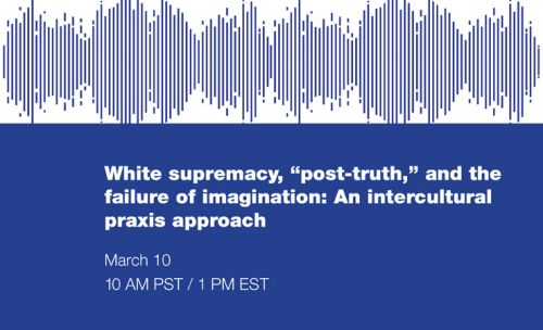 "Free Webinar: White Supremacy, ""Post-Truth,"" and the Failure of Imagination"