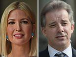Ivanka Trump had a 'personal relationship' with dossier author Christopher Steele for YEARS