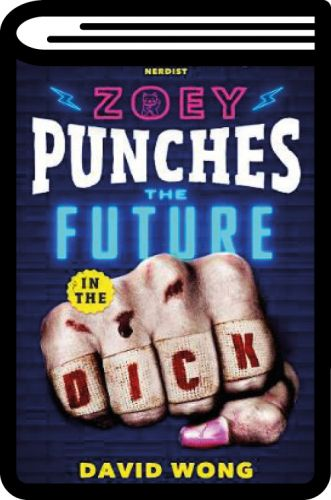 Zoey Punches The Future In The Dick by David Wong: full throttle fun