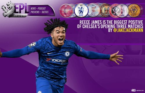 Reece James is the biggest positive of Chelsea's opening three matches